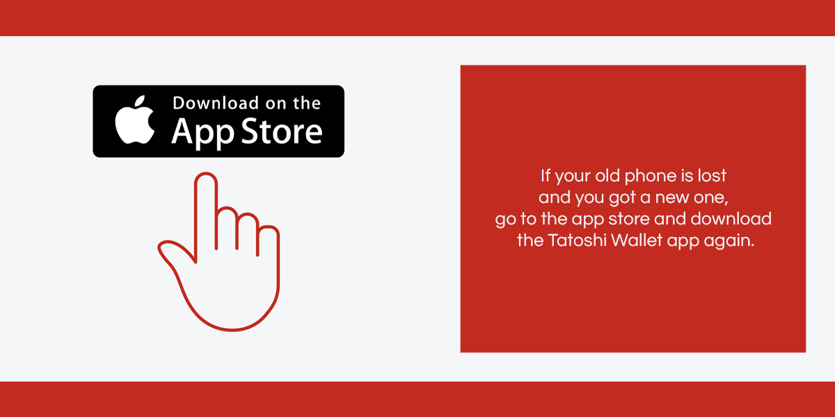 If your old phone is lost and you got a new one, go to the app store and download the Tatoshi Wallet app again.